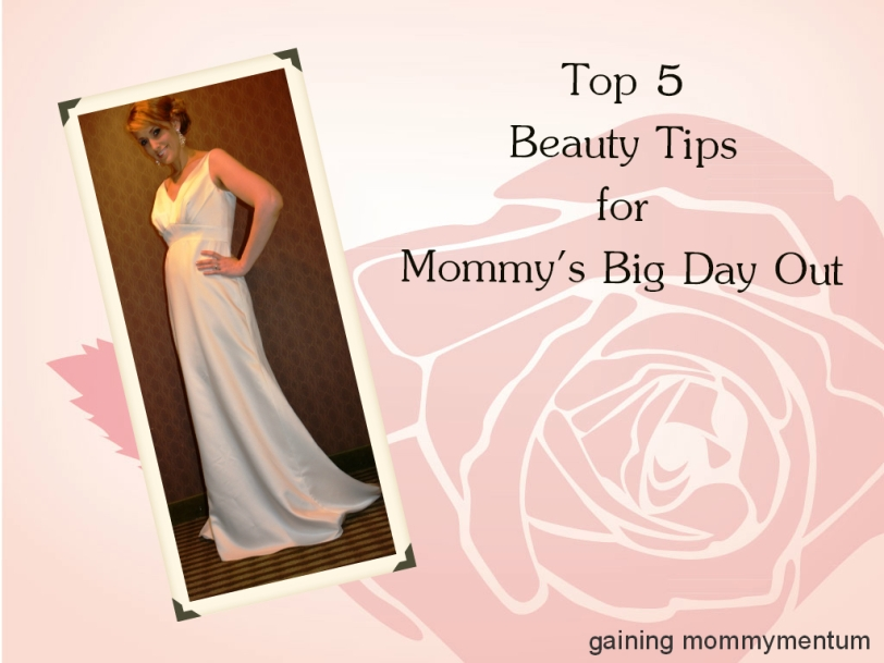 Top 5 Beauty Tips for Mommy's Big Day Out