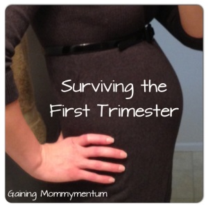 Surviving the First Trimester